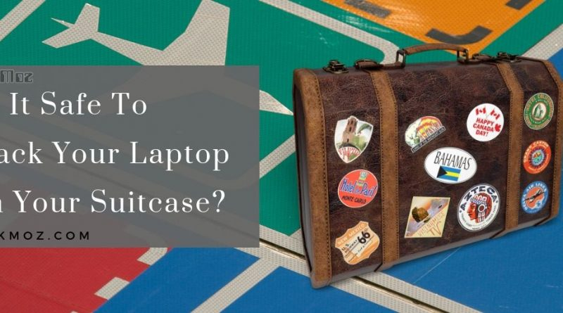 Is It Safe To Pack Your Laptop Into Your Suitcase?