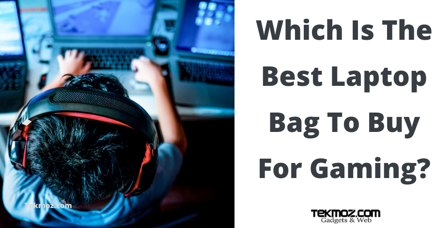 Which Is The Best Laptop Bag To Buy For Gaming?